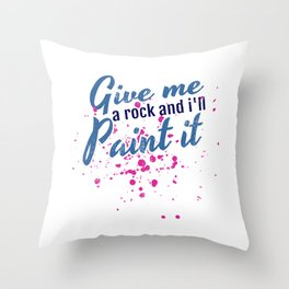 Artistic Give Me a Rock And I'll Paint It Painter Throw Pillow