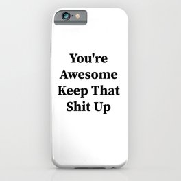 You're awesome keep that shit up iPhone Case
