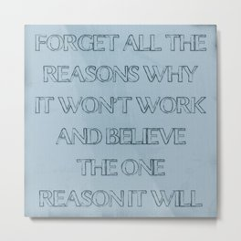 Forget all of the reasons it won't work and believe the one reason it will Metal Print