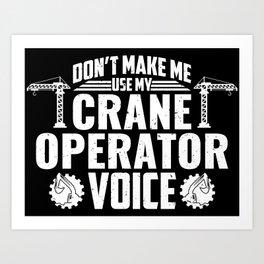 Don't Make Me Use My Crane Operator Voice Construction Art Print