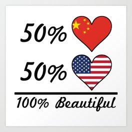 50% Chinese 50% American 100% Beautiful Art Print