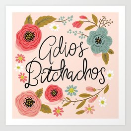 Pretty Swe*ry: Adios Bitchachos Art Print