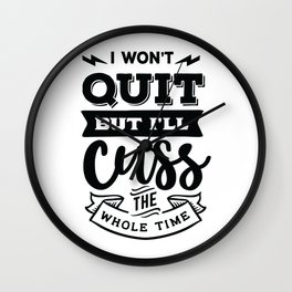 I won't quit but I'll cuss the whole time - Funny hand drawn quotes illustration. Funny humor. Life sayings. Wall Clock