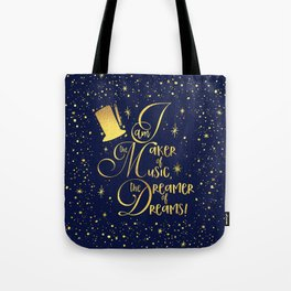 I am the maker of music, the dreamer of dreams! Tote Bag