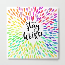 Stay Weird Colorful Quote Metal Print