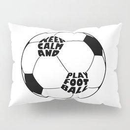 Keep Calm and Play Football Pillow Sham