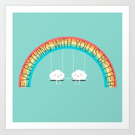 Everything with you is better Art Print