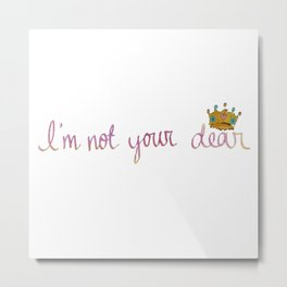 i'm not your dear Metal Print