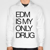 edm Hoodies featuring EDM is My Only Drug by DropBass
