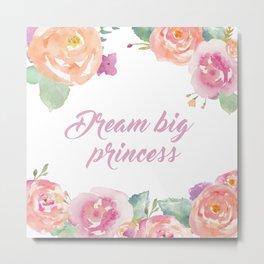 Dream Big Princess Metal Print
