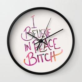 I Believe In Peace Bitch Wall Clock