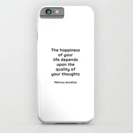 Stoic Inspiration Quotes - Marcus Aurelius Meditations - The happiness of your life iPhone Case