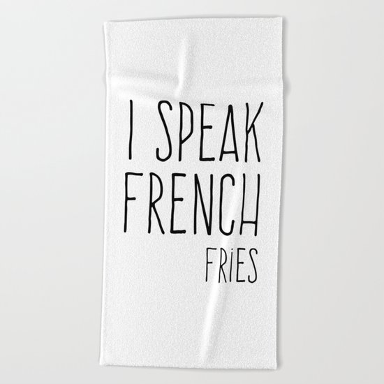 Speak French Fries Funny Quote Beach Towel