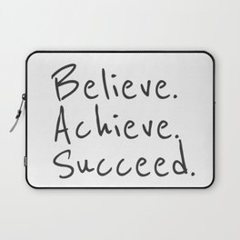 BELIEVE.  ACHIEVE.  SUCCEED.  Motivate Quote / Motivational Inspirational Message / Empower Fearless Laptop Sleeve