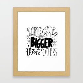 Some Girls are BIGGER than Others Framed Art Print