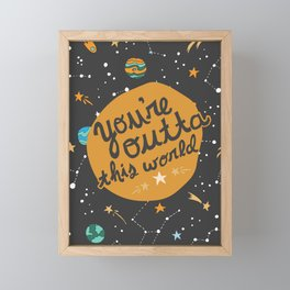 You're Outta This World Framed Mini Art Print