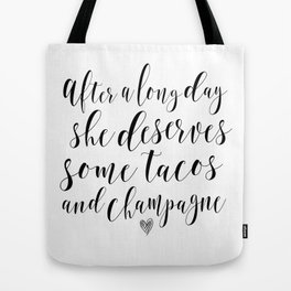 She derves some tacos and champagne Tote Bag