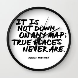 'It is not down on any map; true places never are.' Quote Hand Letter Type Word Black & White Wall Clock