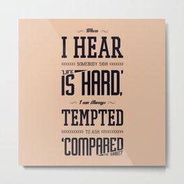 Lab No. 4 When I Hear Somebody Sydney J. Harris Life Inspirational Quote Metal Print