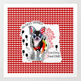 In Dog Wines I've Only Had One - Colorful Chihuahua Collage Art Art Print