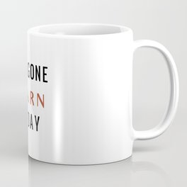 You Gone Learn Today Coffee Mug
