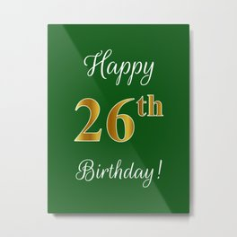 """Elegant """"Happy 26th Birthday!"""" With Faux/Imitation Gold-Inspired Color Pattern Number (on Green) Metal Print"""