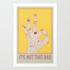It's Not That Bad Art Print