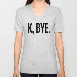 K, BYE OK BYE K BYE KBYE Unisex V-Neck