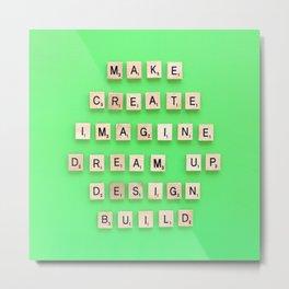 Make Create Imagine Metal Print