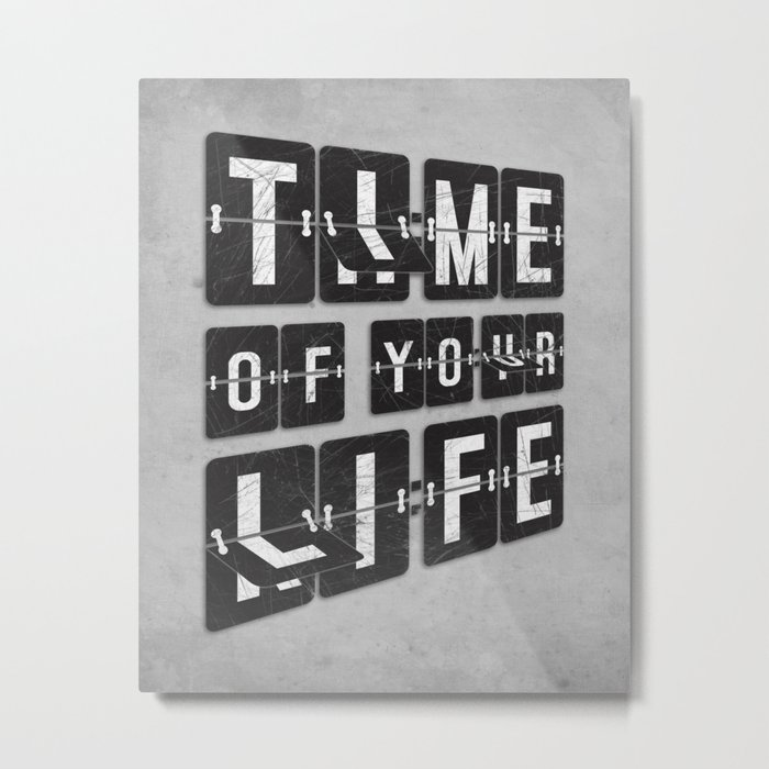 Time of Your Life Metal Print