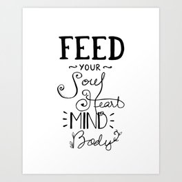 Feed Your Soul Heart Mind Body Positive Affirmation Quote Art Print