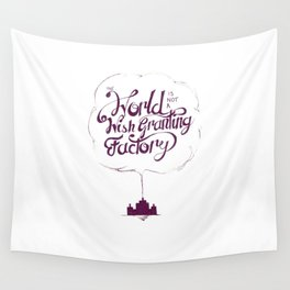 The World is Not a Wish Granting Factory Wall Tapestry