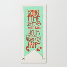 Take time to do what makes your soul happy.  Canvas Print