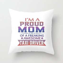 I'M A PROUD TAXI DRIVER'S MOM Throw Pillow