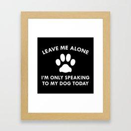 Only Speaking To My Dog Framed Art Print