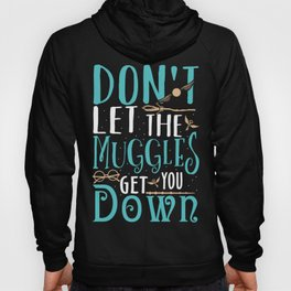 Dont let the Muggles Hoody