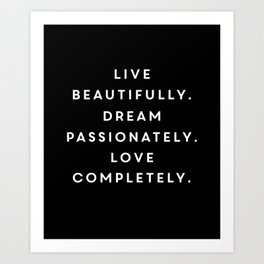 Live Beautifully. Dream Passionately. Love Completely Art Print