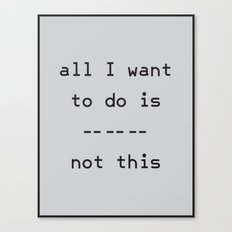 All I Want To Do Canvas Print