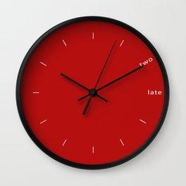 clock two-late o2 Wall Clock