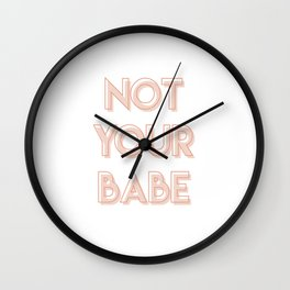 NOT YOUR BABE (1) Wall Clock