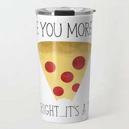 I Love You More Than Pizza (Alright... It's A Tie) Travel Mug