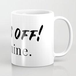 Hands off! It's mine. Coffee Mug