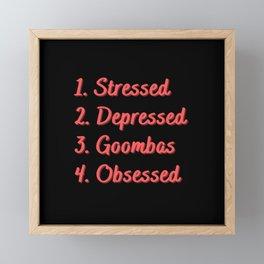 Stressed. Depressed. Goombas. Obsessed. Framed Mini Art Print
