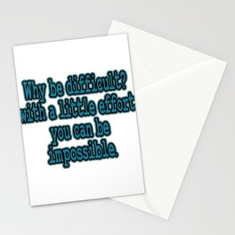 "A Nice Quote Tee For You ""Why Be Difficult? With A Little Effort You Can Be Impossible"" T-shirt Stationery Cards"
