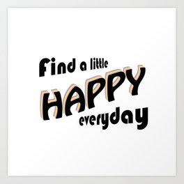 Find a little HAPPY everyday Art Print