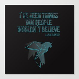 I´ve seen things you people woudn´t believe Canvas Print