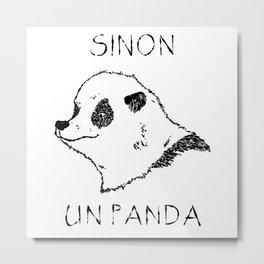 Sinon, un panda (1) Metal Print
