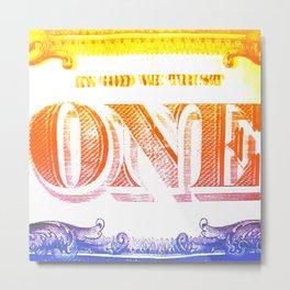 ONE WE TRUST Metal Print