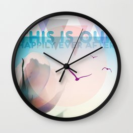 THIS IS OUR HAPPILY EVER AFTER Wall Clock