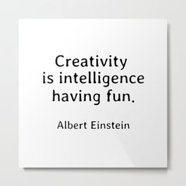 Albert Einstein Quotes Creativity is Intelligence Having Fun Metal Print
